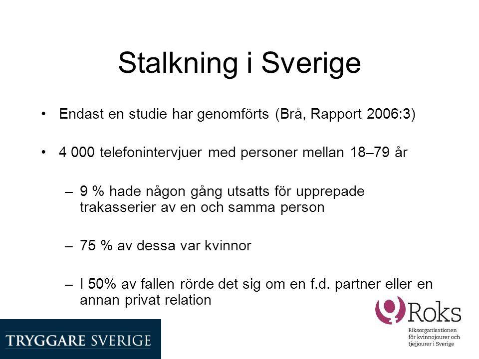 Stalkning i Sverige Endast en studie har genomförts (Brå, Rapport 2006:3) 4 000 telefonintervjuer med personer mellan 18–79 år.