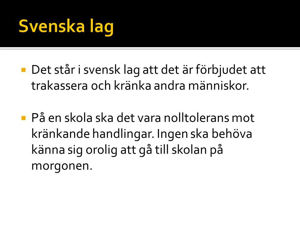 Svenska lag Det står i svensk lag att det är förbjudet att trakassera och kränka andra människor.