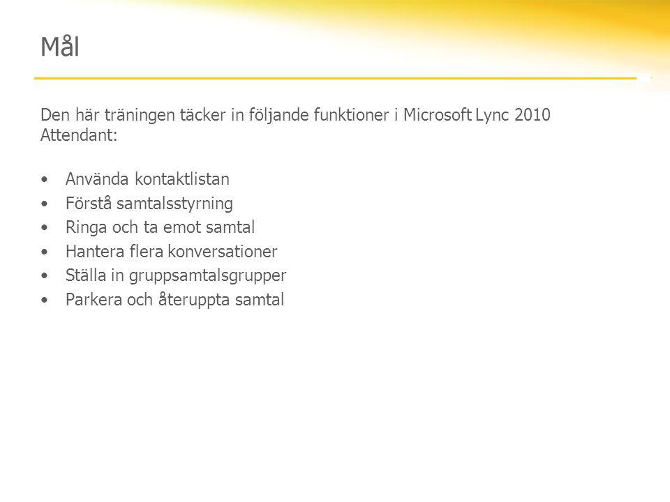 Mål Den här träningen täcker in följande funktioner i Microsoft Lync 2010 Attendant: Använda kontaktlistan.