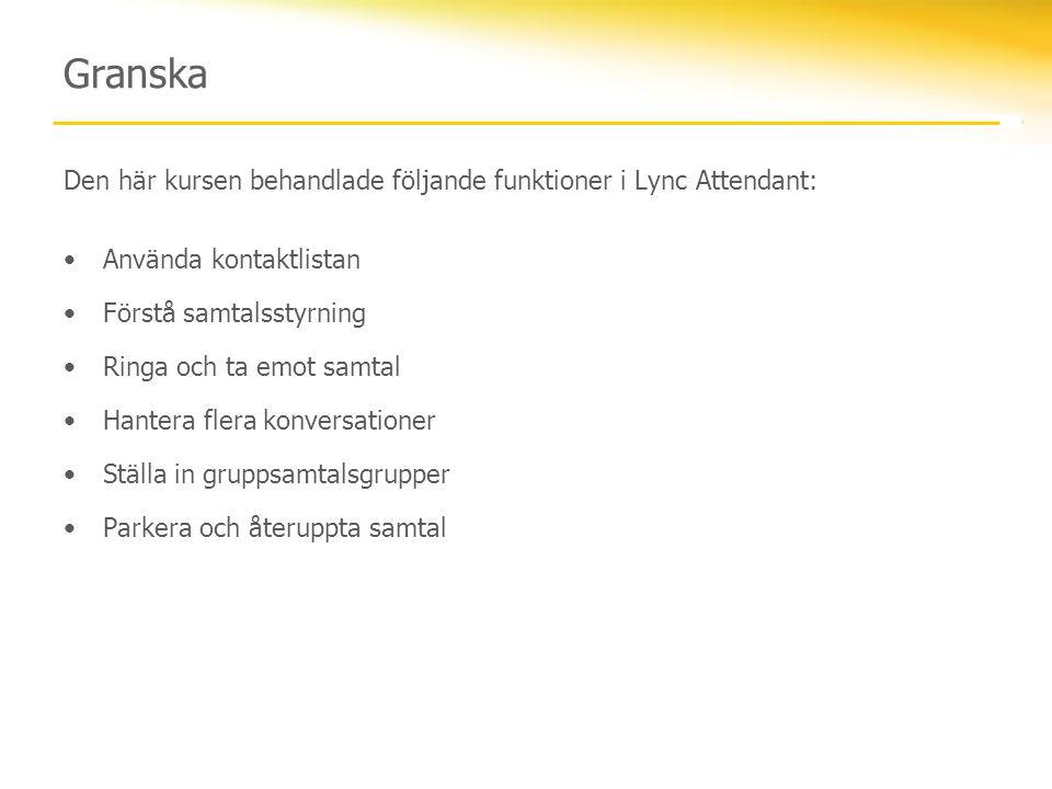 Granska Den här kursen behandlade följande funktioner i Lync Attendant: Använda kontaktlistan. Förstå samtalsstyrning.