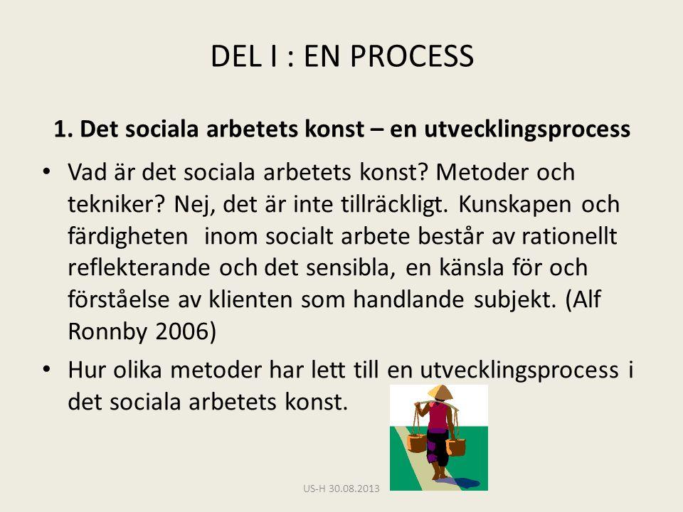 DEL I : EN PROCESS 1. Det sociala arbetets konst – en utvecklingsprocess