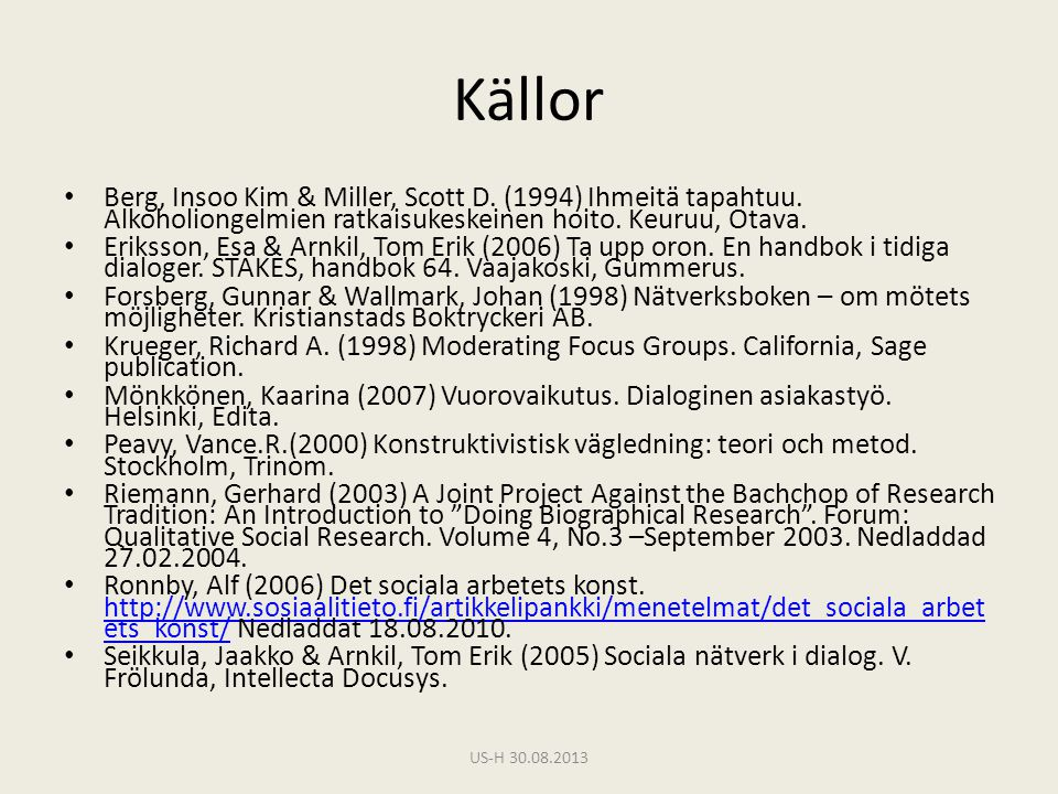 Källor Berg, Insoo Kim & Miller, Scott D. (1994) Ihmeitä tapahtuu. Alkoholiongelmien ratkaisukeskeinen hoito. Keuruu, Otava.
