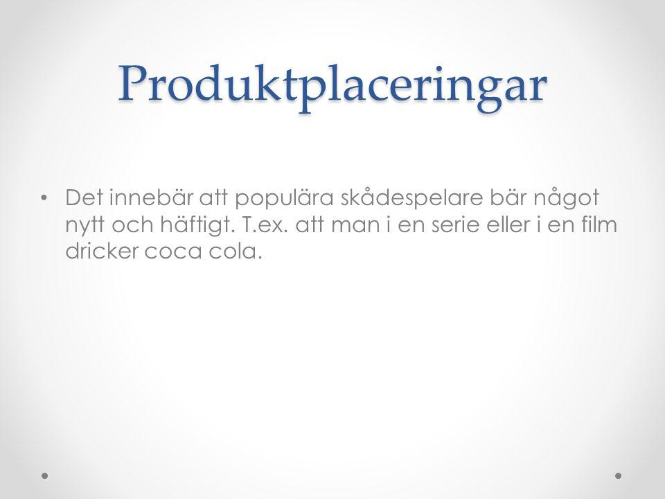 Produktplaceringar Det innebär att populära skådespelare bär något nytt och häftigt.