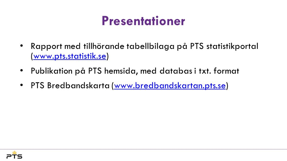 Presentationer Rapport med tillhörande tabellbilaga på PTS statistikportal (www.pts.statistik.se)