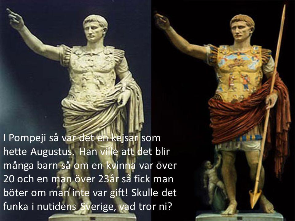 I Pompeji så var det en kejsar som hette Augustus