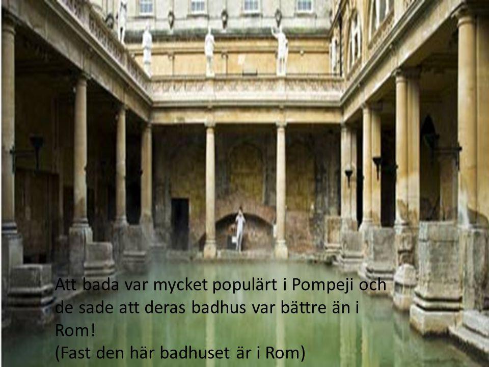 Att bada var mycket populärt i Pompeji och de sade att deras badhus var bättre än i Rom!