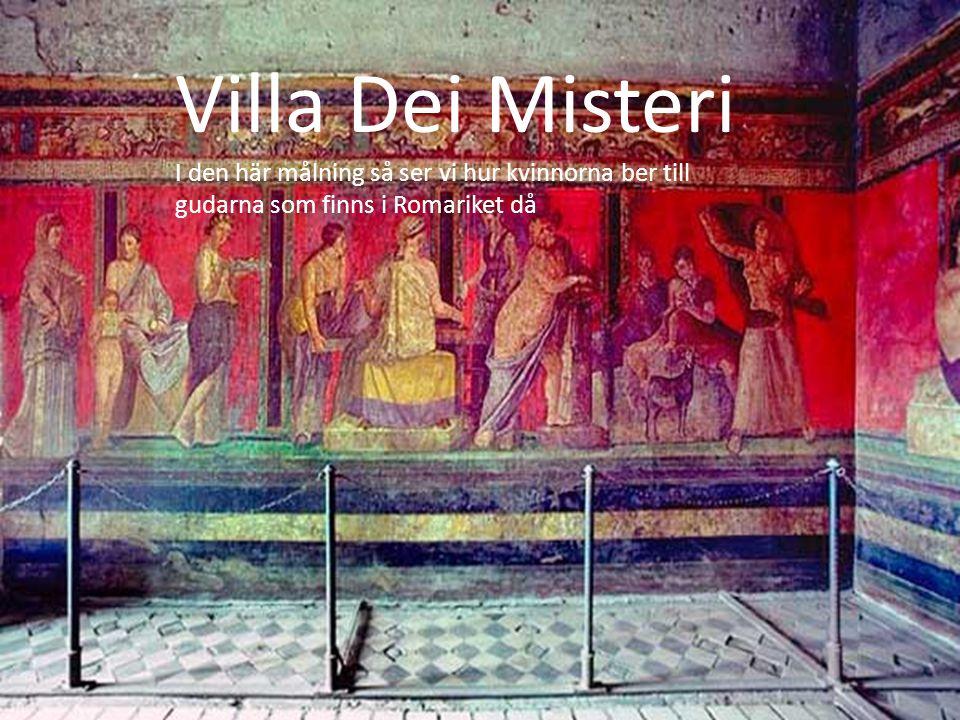 Villa Dei Misteri I den här målning så ser vi hur kvinnorna ber till gudarna som finns i Romariket då.