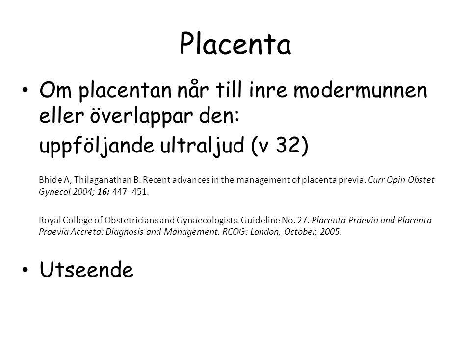 Placenta Om placentan når till inre modermunnen eller överlappar den: