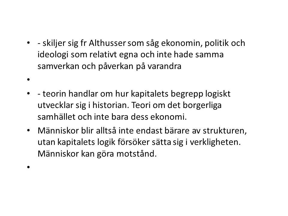 - skiljer sig fr Althusser som såg ekonomin, politik och ideologi som relativt egna och inte hade samma samverkan och påverkan på varandra