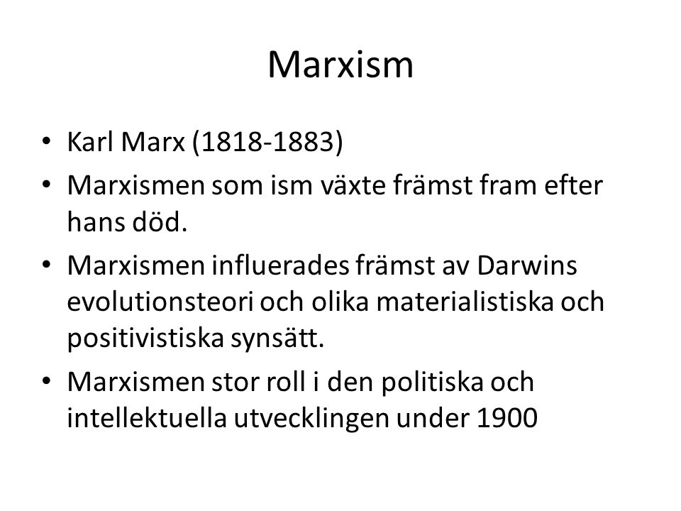 Marxism Karl Marx (1818-1883) Marxismen som ism växte främst fram efter hans död.
