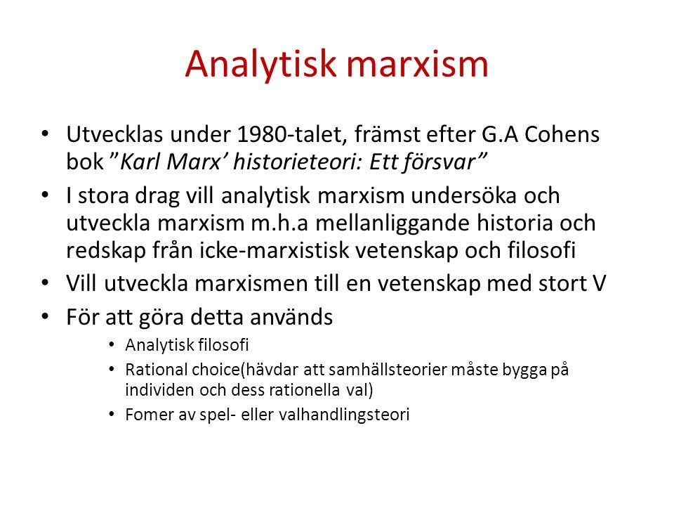 Analytisk marxism Utvecklas under 1980-talet, främst efter G.A Cohens bok Karl Marx' historieteori: Ett försvar