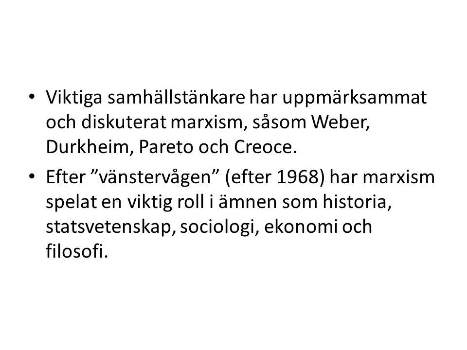 Viktiga samhällstänkare har uppmärksammat och diskuterat marxism, såsom Weber, Durkheim, Pareto och Creoce.