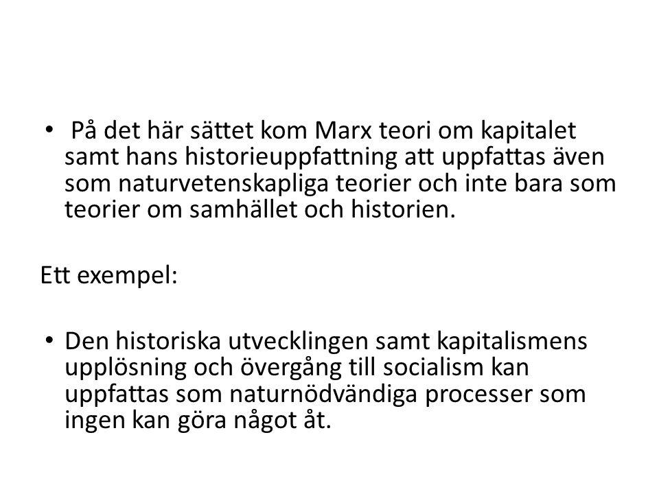 På det här sättet kom Marx teori om kapitalet samt hans historieuppfattning att uppfattas även som naturvetenskapliga teorier och inte bara som teorier om samhället och historien.