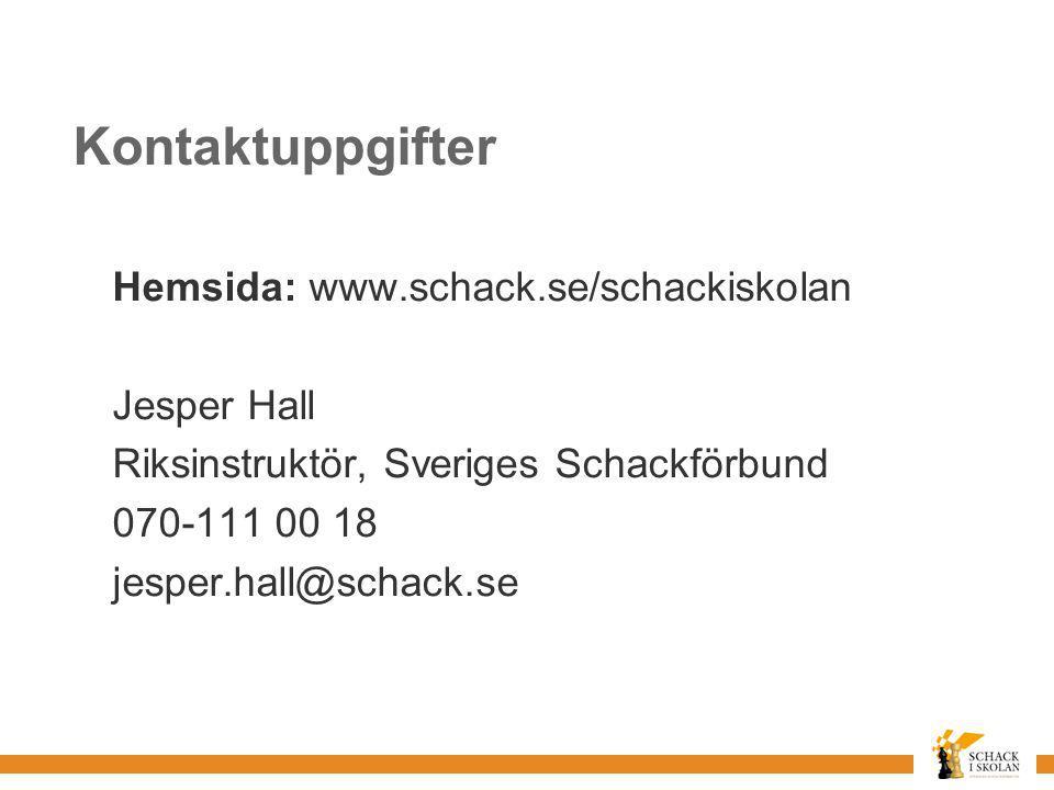 Kontaktuppgifter Hemsida: www.schack.se/schackiskolan Jesper Hall