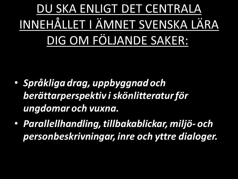DU SKA ENLIGT DET CENTRALA INNEHÅLLET I ÄMNET SVENSKA LÄRA DIG OM FÖLJANDE SAKER: