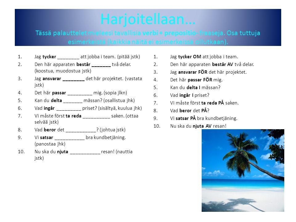 Harjoitellaan… Tässä palauttelet mieleesi tavallisia verbi + prepositio- fraaseja. Osa tuttuja esimerkeistä (kaikkia näitä ei esimerkeissä ollutkaan).