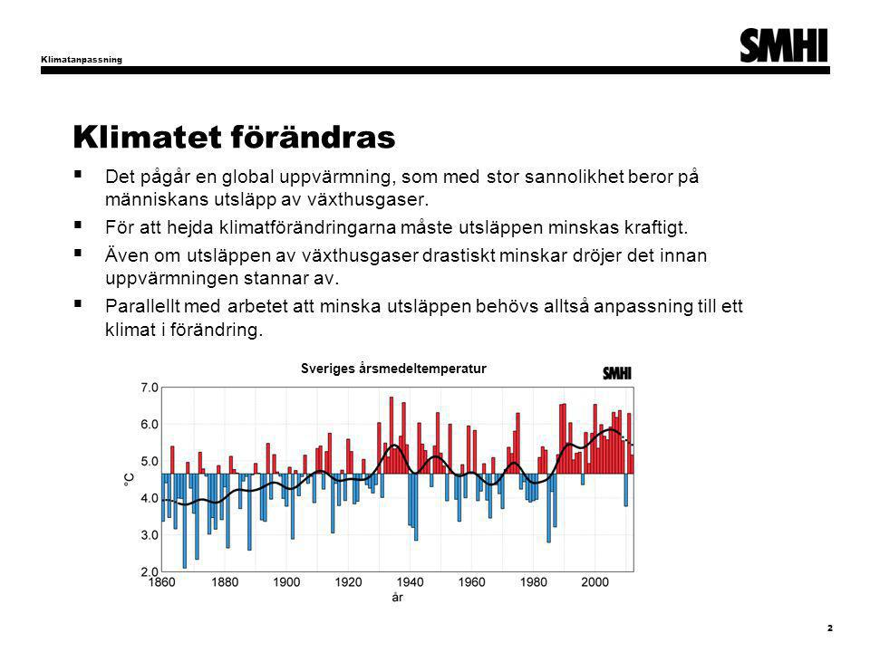 Klimatanpassning Klimatet förändras. Det pågår en global uppvärmning, som med stor sannolikhet beror på människans utsläpp av växthusgaser.