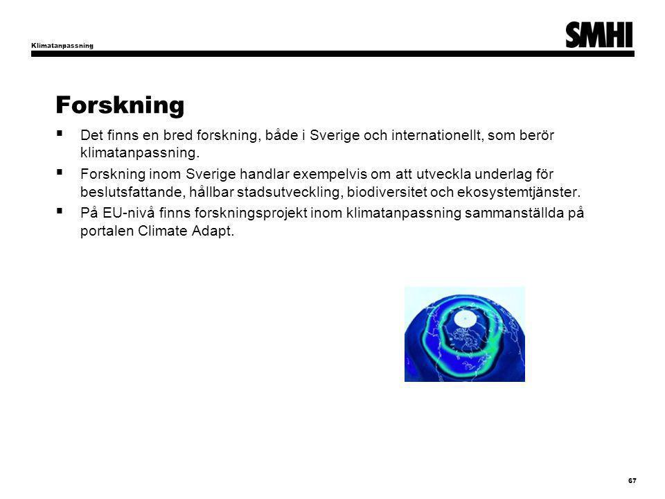 Klimatanpassning Forskning. Det finns en bred forskning, både i Sverige och internationellt, som berör klimatanpassning.