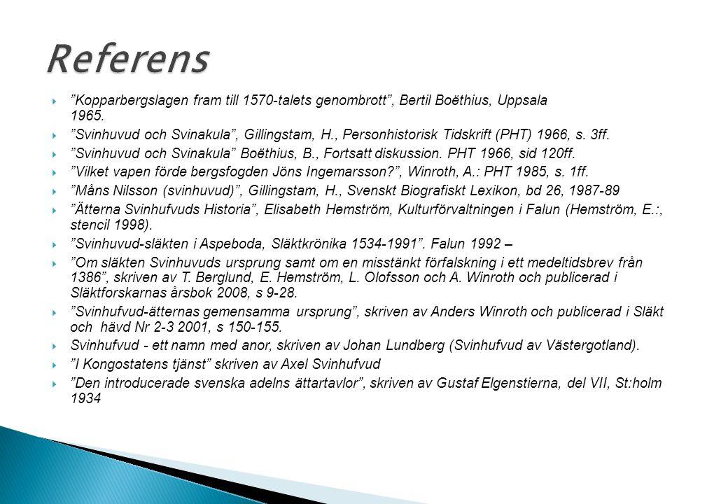 Referens Kopparbergslagen fram till 1570-talets genombrott , Bertil Boëthius, Uppsala 1965.