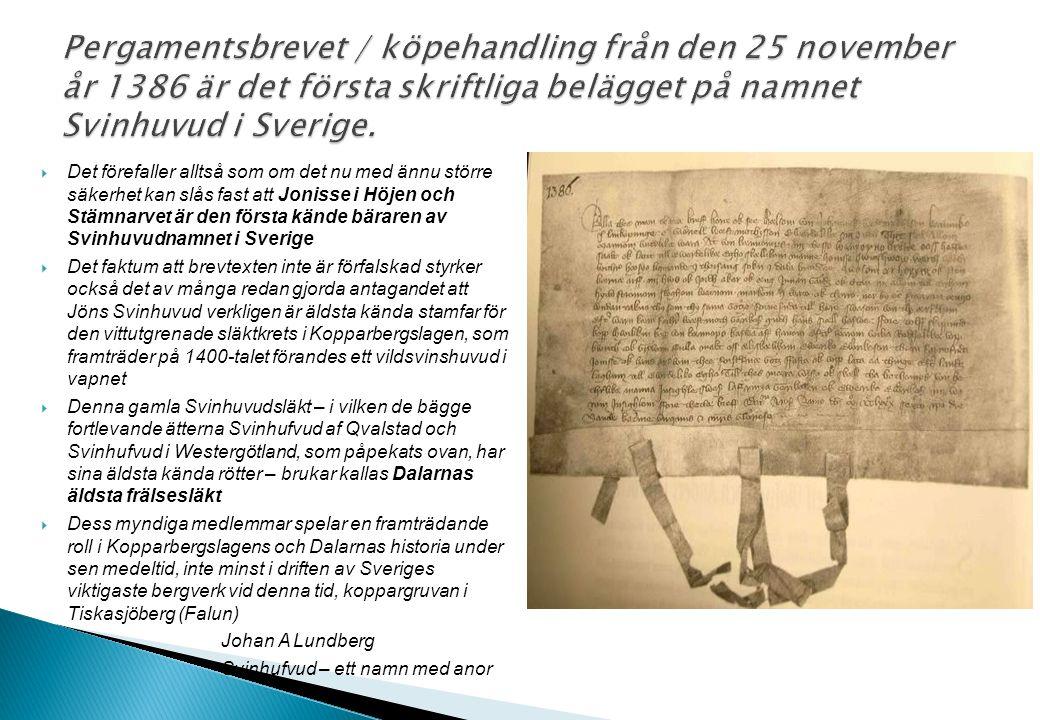 Pergamentsbrevet / köpehandling från den 25 november år 1386 är det första skriftliga belägget på namnet Svinhuvud i Sverige.