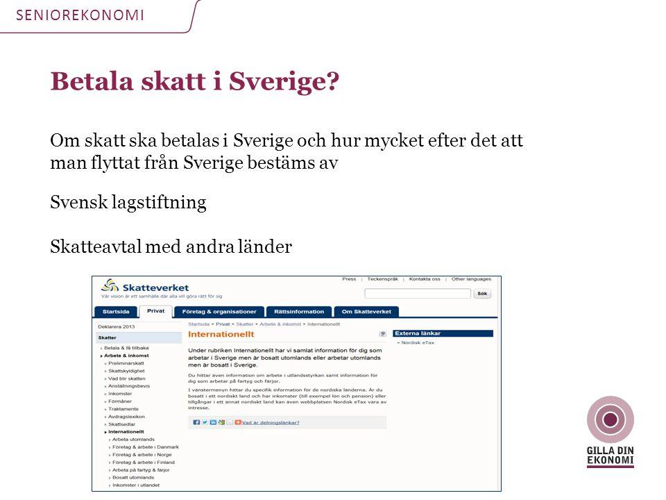 SENIOREKONOMI Betala skatt i Sverige Om skatt ska betalas i Sverige och hur mycket efter det att man flyttat från Sverige bestäms av.