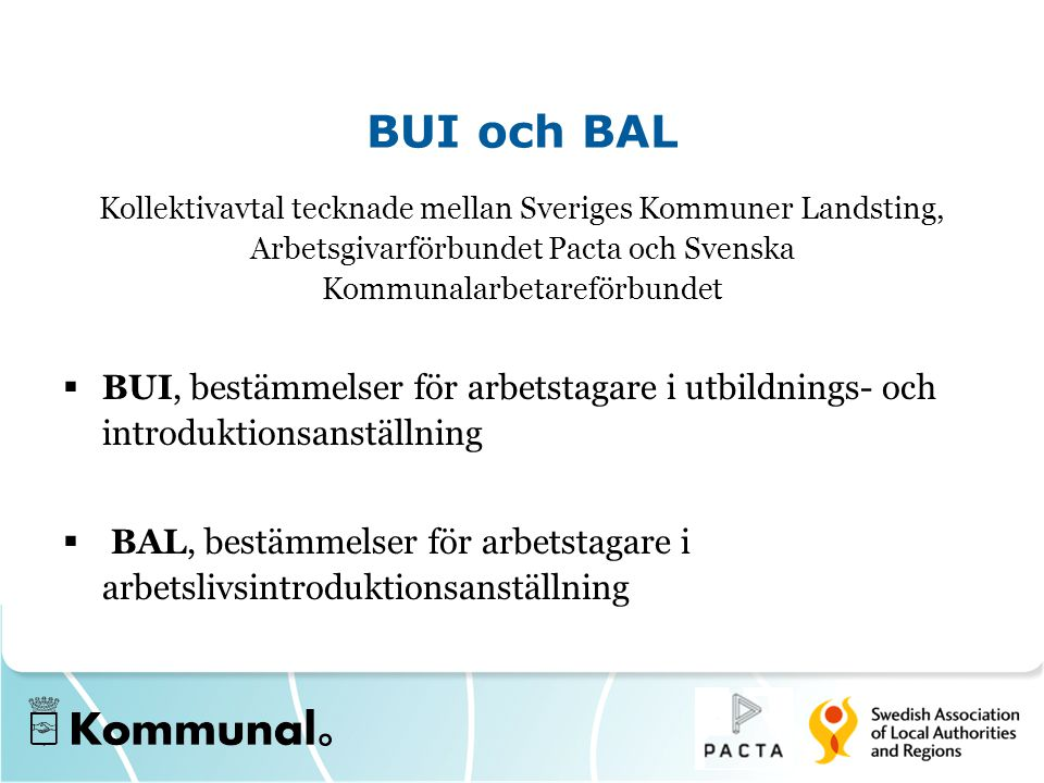 BUI och BAL Kollektivavtal tecknade mellan Sveriges Kommuner Landsting, Arbetsgivarförbundet Pacta och Svenska Kommunalarbetareförbundet.