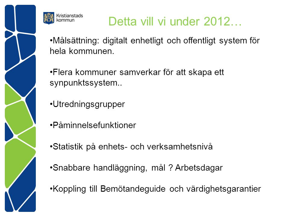 Detta vill vi under 2012… Målsättning: digitalt enhetligt och offentligt system för hela kommunen.