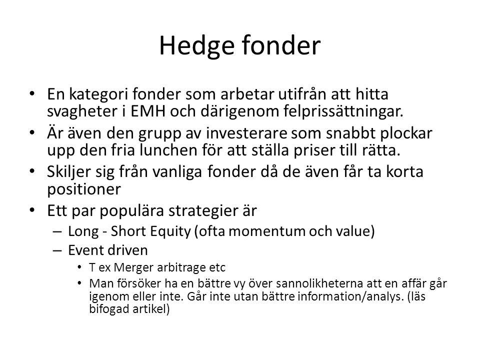 Hedge fonder En kategori fonder som arbetar utifrån att hitta svagheter i EMH och därigenom felprissättningar.
