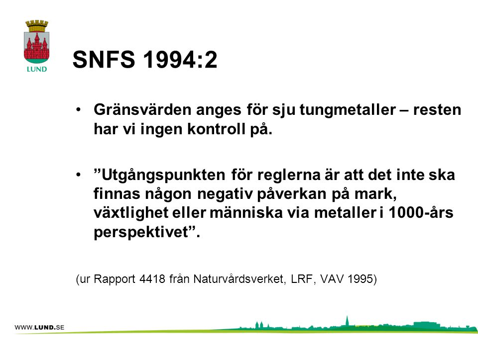 SNFS 1994:2 Gränsvärden anges för sju tungmetaller – resten har vi ingen kontroll på.