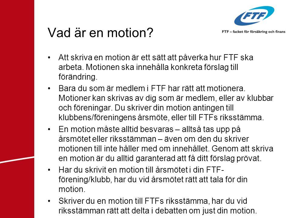 Vad är en motion Att skriva en motion är ett sätt att påverka hur FTF ska arbeta. Motionen ska innehålla konkreta förslag till förändring.