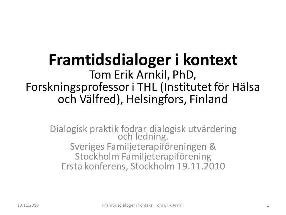 Framtidsdialoger i kontext Tom Erik Arnkil, PhD, Forskningsprofessor i THL (Institutet för Hälsa och Välfred), Helsingfors, Finland