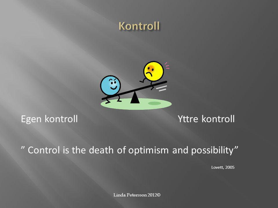 Kontroll Egen kontroll Yttre kontroll Control is the death of optimism and possibility Lovett, 2005