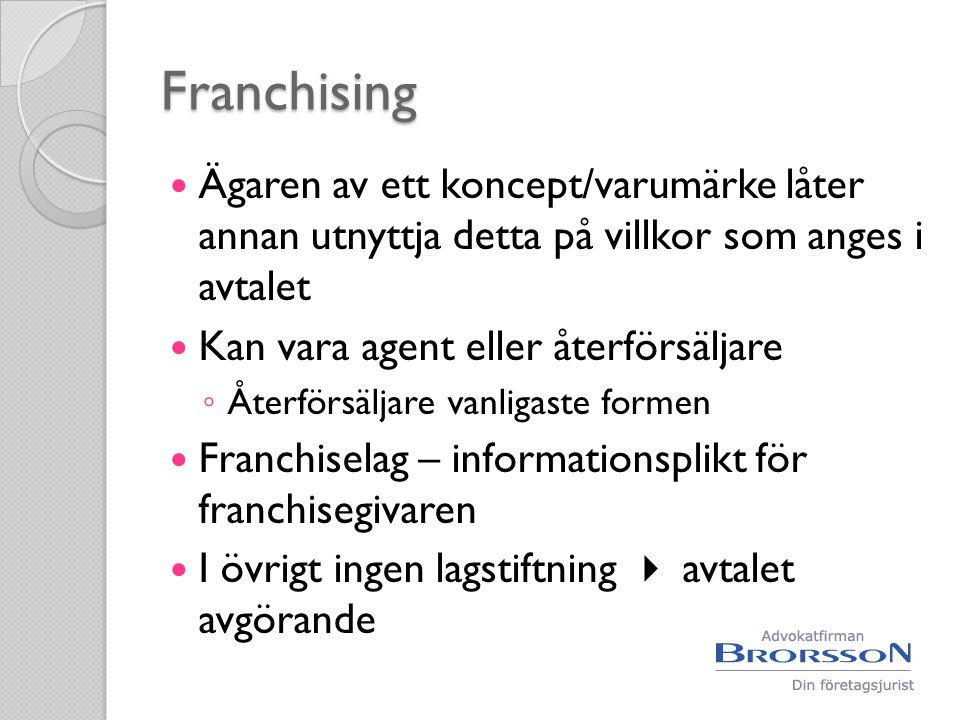Franchising Ägaren av ett koncept/varumärke låter annan utnyttja detta på villkor som anges i avtalet.