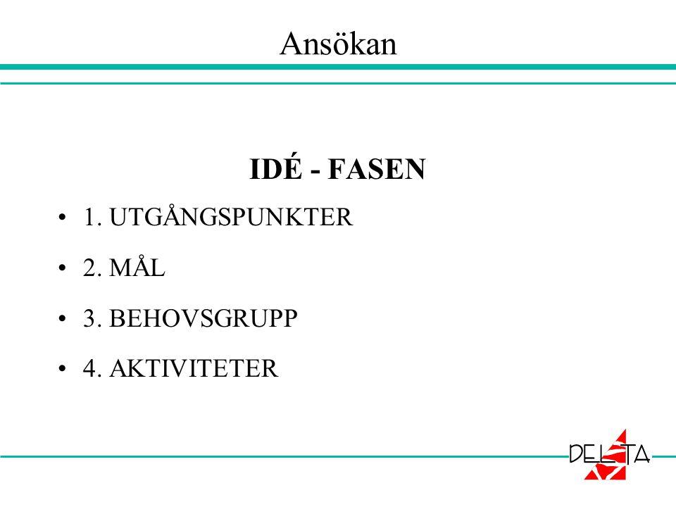 Ansökan IDÉ - FASEN 1. UTGÅNGSPUNKTER 2. MÅL 3. BEHOVSGRUPP