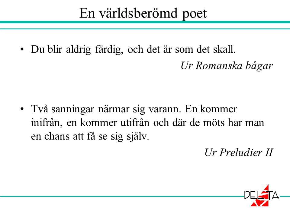 En världsberömd poet Du blir aldrig färdig, och det är som det skall.