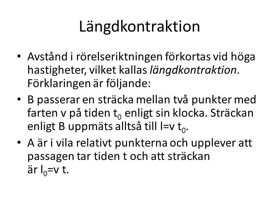 Längdkontraktion Avstånd i rörelseriktningen förkortas vid höga hastigheter, vilket kallas längdkontraktion. Förklaringen är följande: