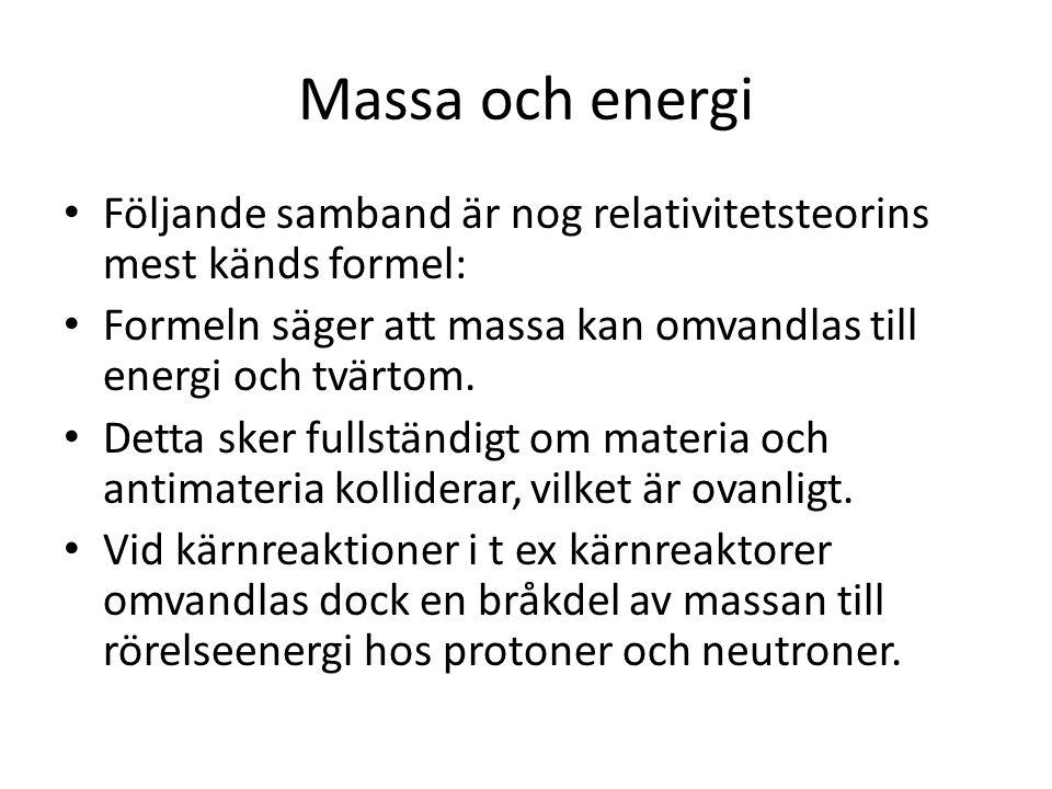 Massa och energi Följande samband är nog relativitetsteorins mest känds formel: Formeln säger att massa kan omvandlas till energi och tvärtom.