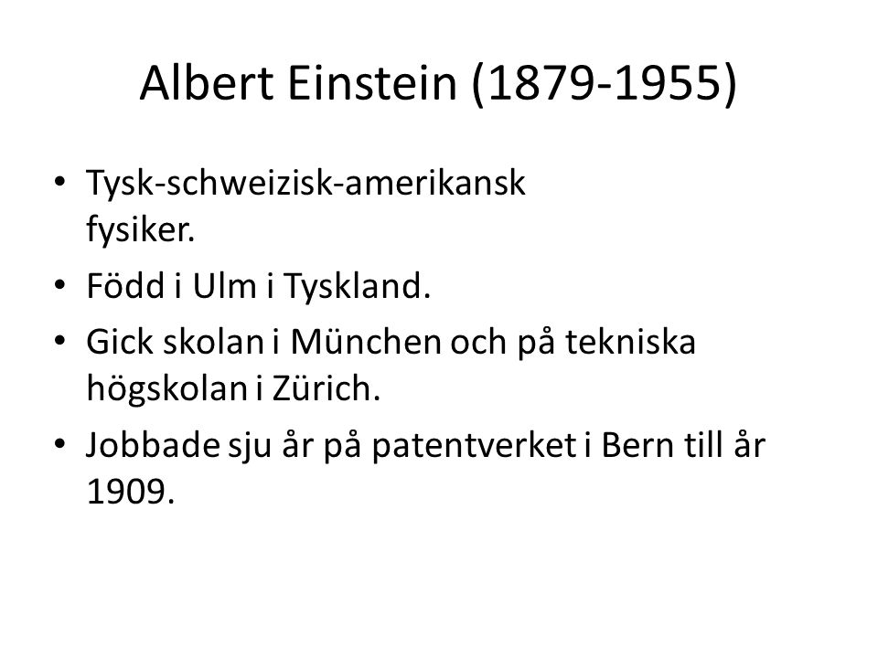Albert Einstein (1879-1955) Tysk-schweizisk-amerikansk fysiker.