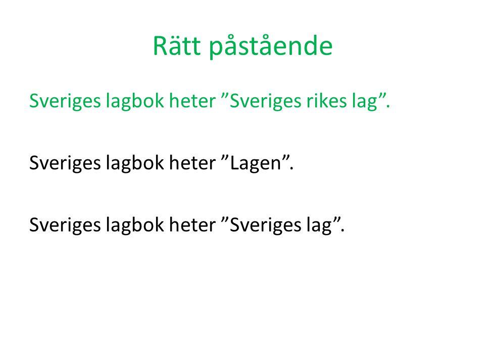 Rätt påstående Sveriges lagbok heter Sveriges rikes lag .