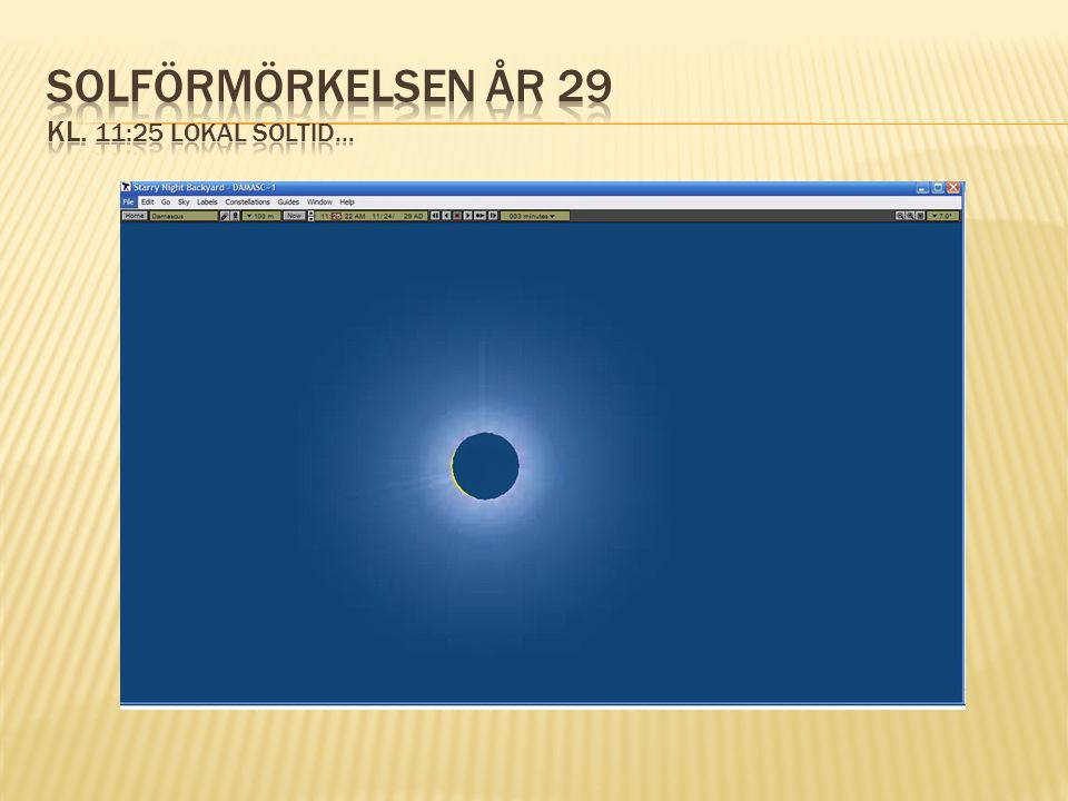 Solförmörkelsen år 29 kl. 11:25 lokal soltid…