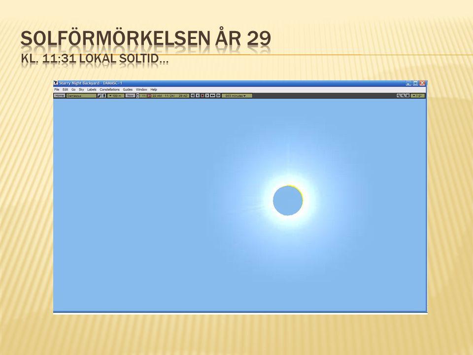 Solförmörkelsen år 29 kl. 11:31 lokal soltid…