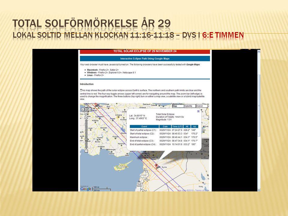 Total solförmörkelse År 29 lokal soltid mellan klockan 11:16-11:18 – dvs i 6:e timmen