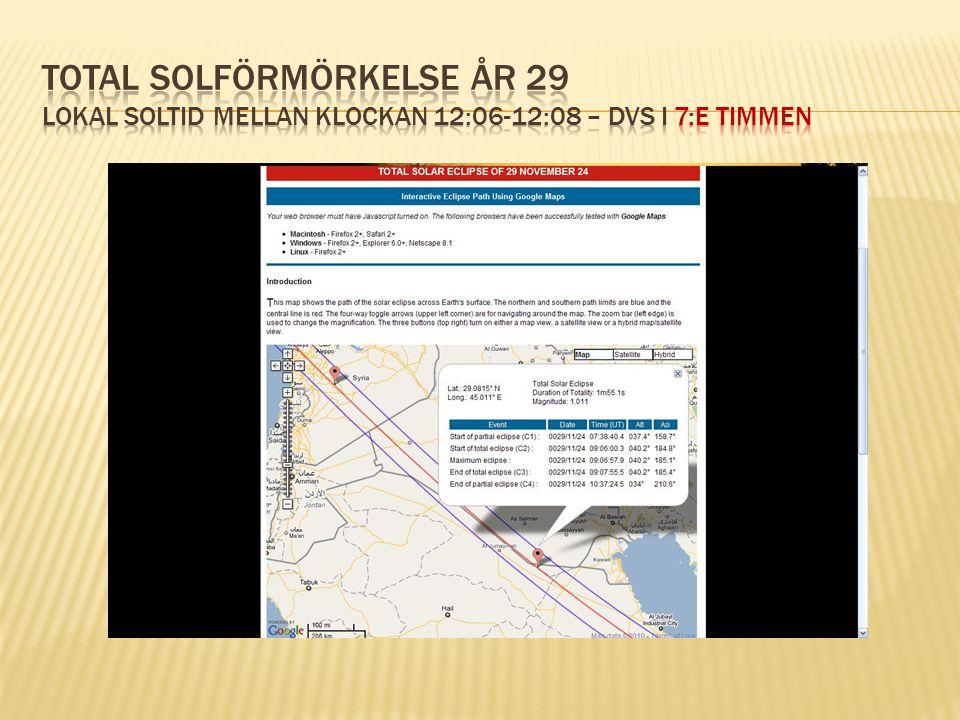 Total solförmörkelse År 29 lokal soltid mellan klockan 12:06-12:08 – dvs i 7:e timmen