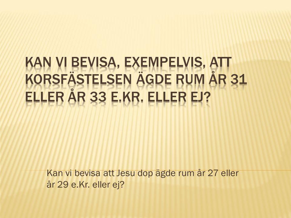 Kan vi bevisa att Jesu dop ägde rum år 27 eller år 29 e.Kr. eller ej