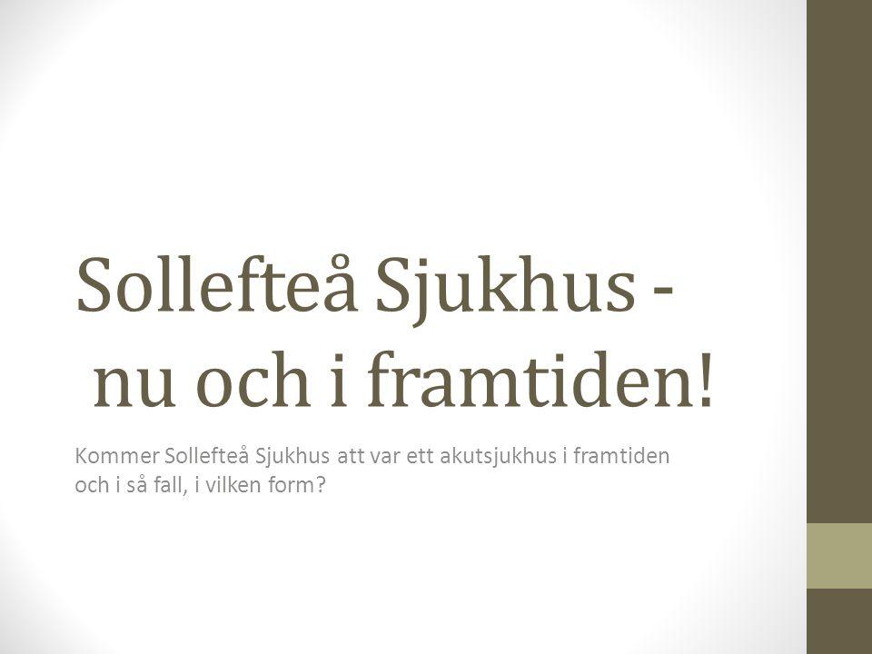 Sollefteå Sjukhus - nu och i framtiden!