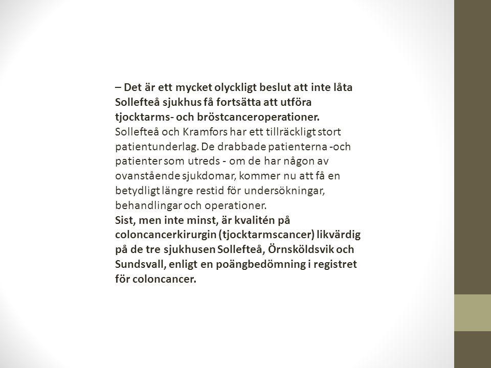 – Det är ett mycket olyckligt beslut att inte låta Sollefteå sjukhus få fortsätta att utföra tjocktarms- och bröstcanceroperationer.