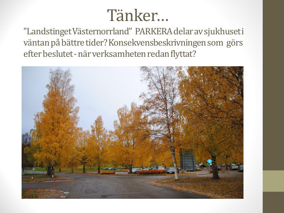 Tänker… Landstinget Västernorrland PARKERA delar av sjukhuset i väntan på bättre tider.