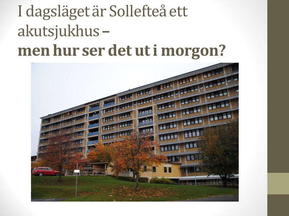 I dagsläget är Sollefteå ett akutsjukhus – men hur ser det ut i morgon