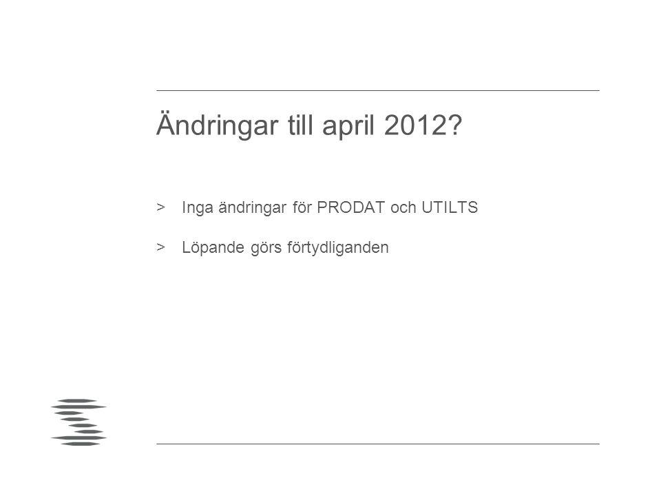 Ändringar till april 2012 Inga ändringar för PRODAT och UTILTS
