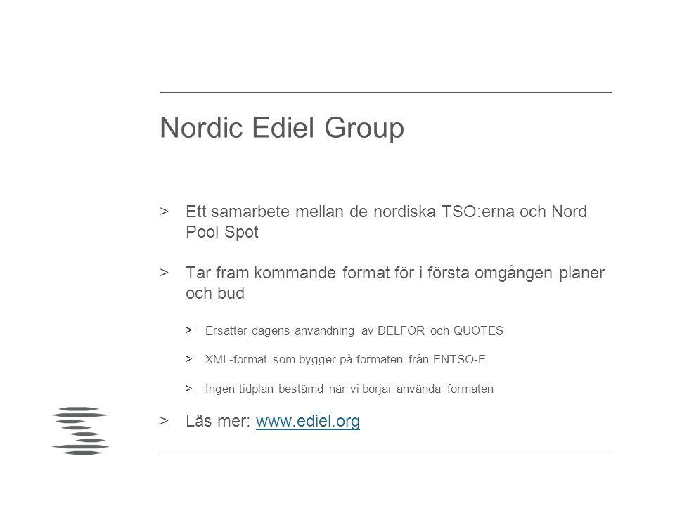 Nordic Ediel Group Ett samarbete mellan de nordiska TSO:erna och Nord Pool Spot. Tar fram kommande format för i första omgången planer och bud.